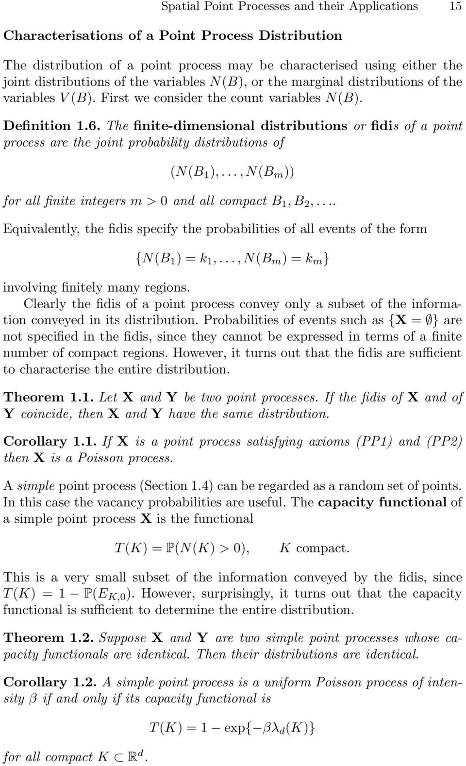 The finite-dimensional distributions or fidis of a point process are the joint probability distributions of (N(B 1 ),...,N(B m )) for all finite integers m>0 and all compact B 1,B 2,.