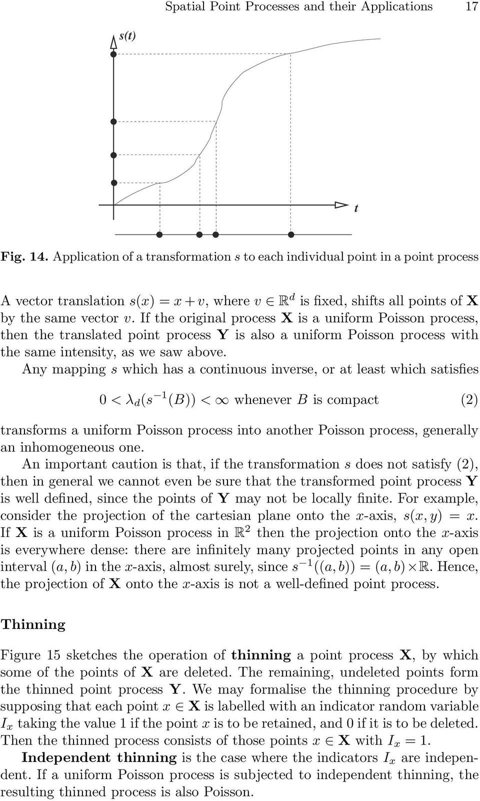 If the original process X is a uniform Poisson process, then the translated point process Y is also a uniform Poisson process with the same intensity, as we saw above.