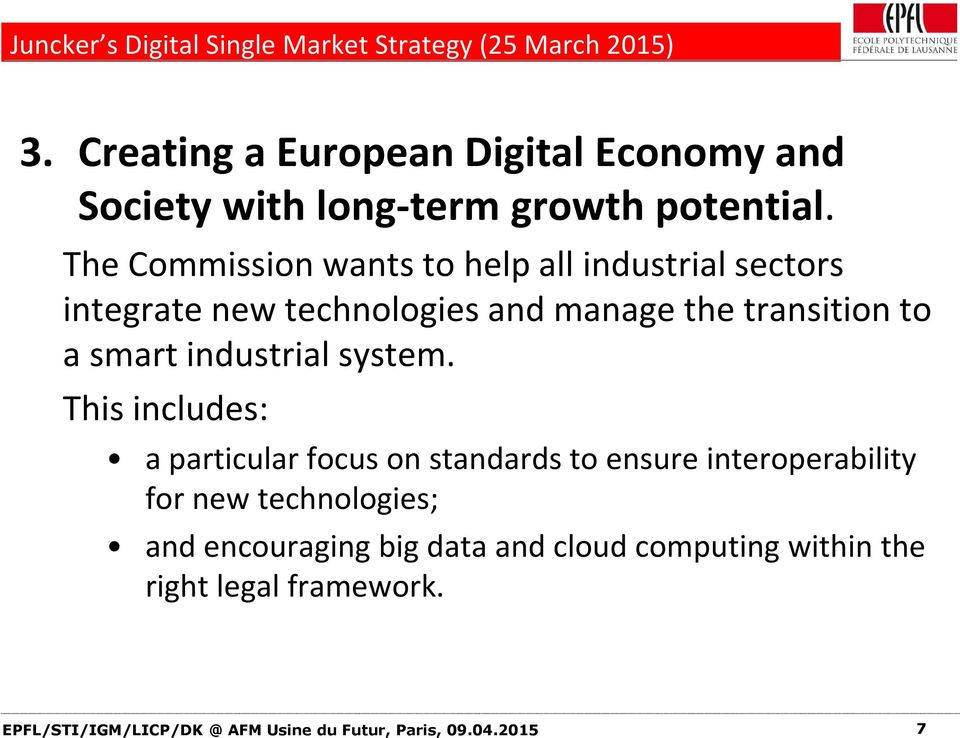 The Commission wants to help all industrial sectors integrate new technologies and manage the transition to a smart industrial