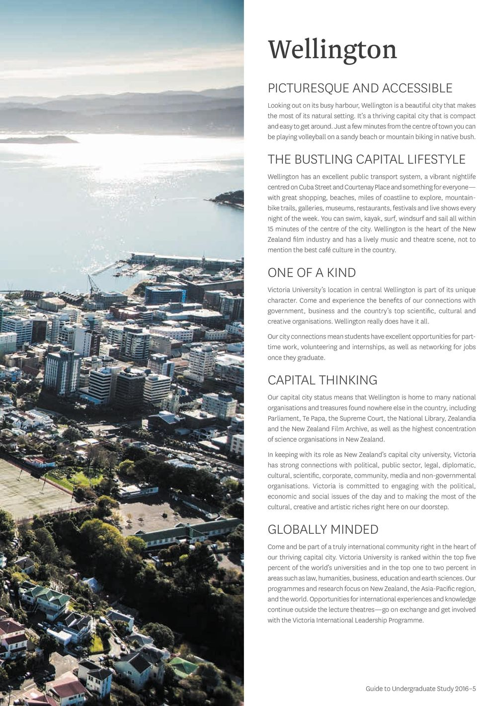 THE BUSTLING CAPITAL LIFESTYLE Wellington has an excellent public transport system, a vibrant nightlife centred on Cuba Street and Courtenay Place and something for everyone with great shopping,