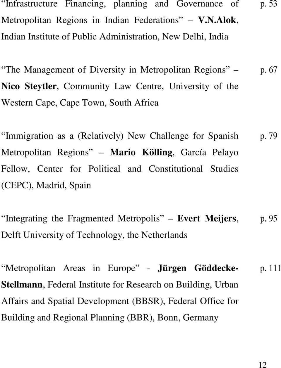 67 Immigration as a (Relatively) New Challenge for Spanish Metropolitan Regions Mario Kölling, García Pelayo Fellow, Center for Political and Constitutional Studies (CEPC), Madrid, Spain p.