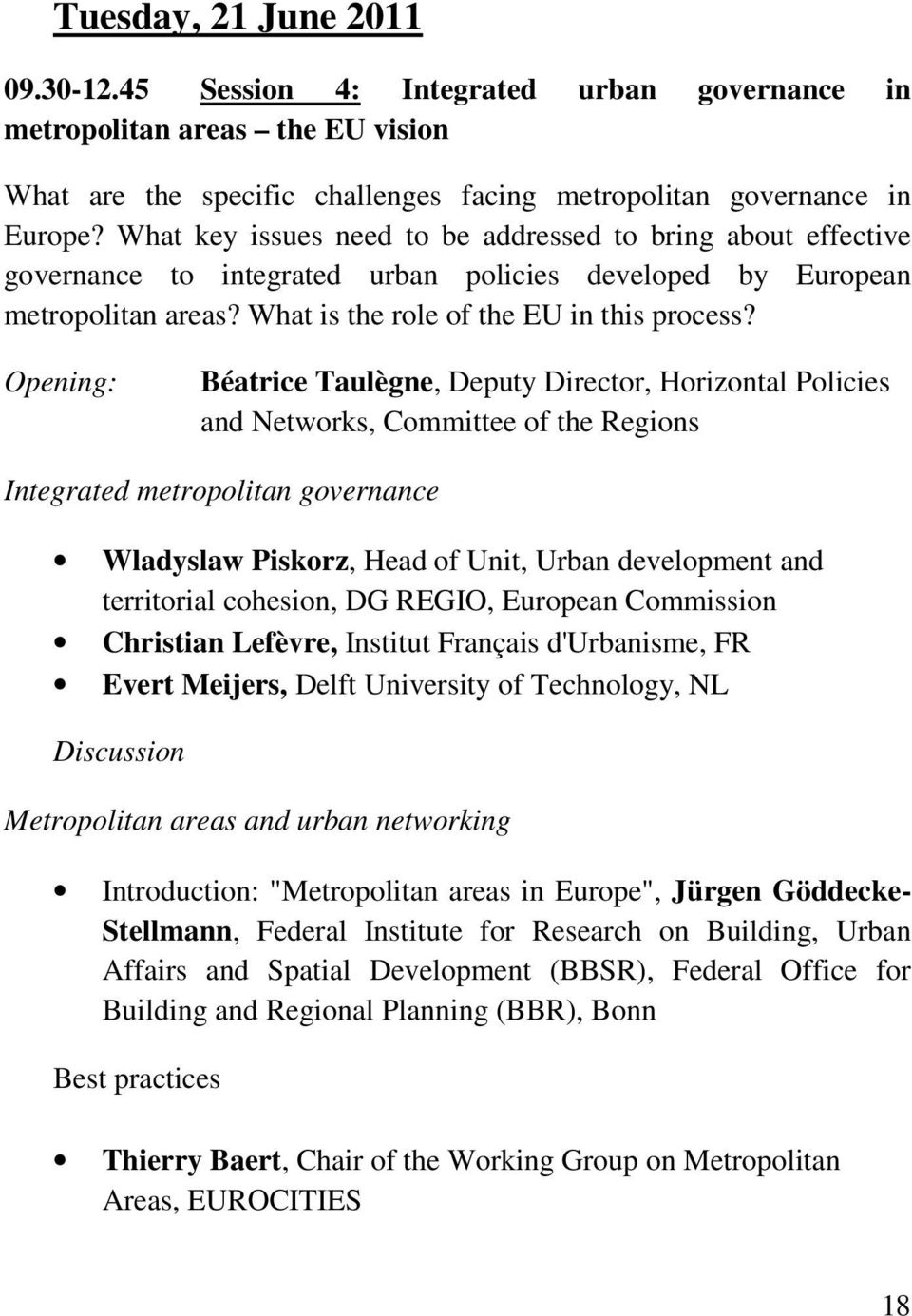 Opening: Béatrice Taulègne, Deputy Director, Horizontal Policies and Networks, Committee of the Regions Integrated metropolitan governance Wladyslaw Piskorz, Head of Unit, Urban development and