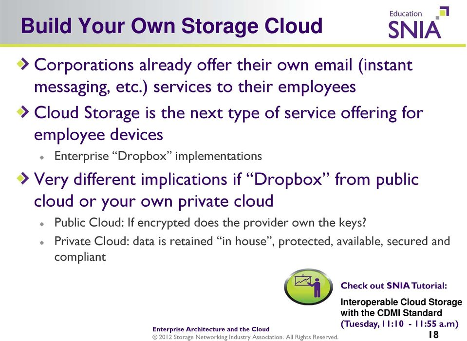 different implications if Dropbox from public cloud or your own private cloud Public Cloud: If encrypted does the provider own the keys?