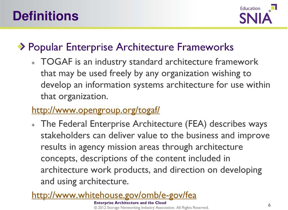 org/togaf/ The Federal Enterprise Architecture (FEA) describes ways stakeholders can deliver value to the business and improve results in agency mission