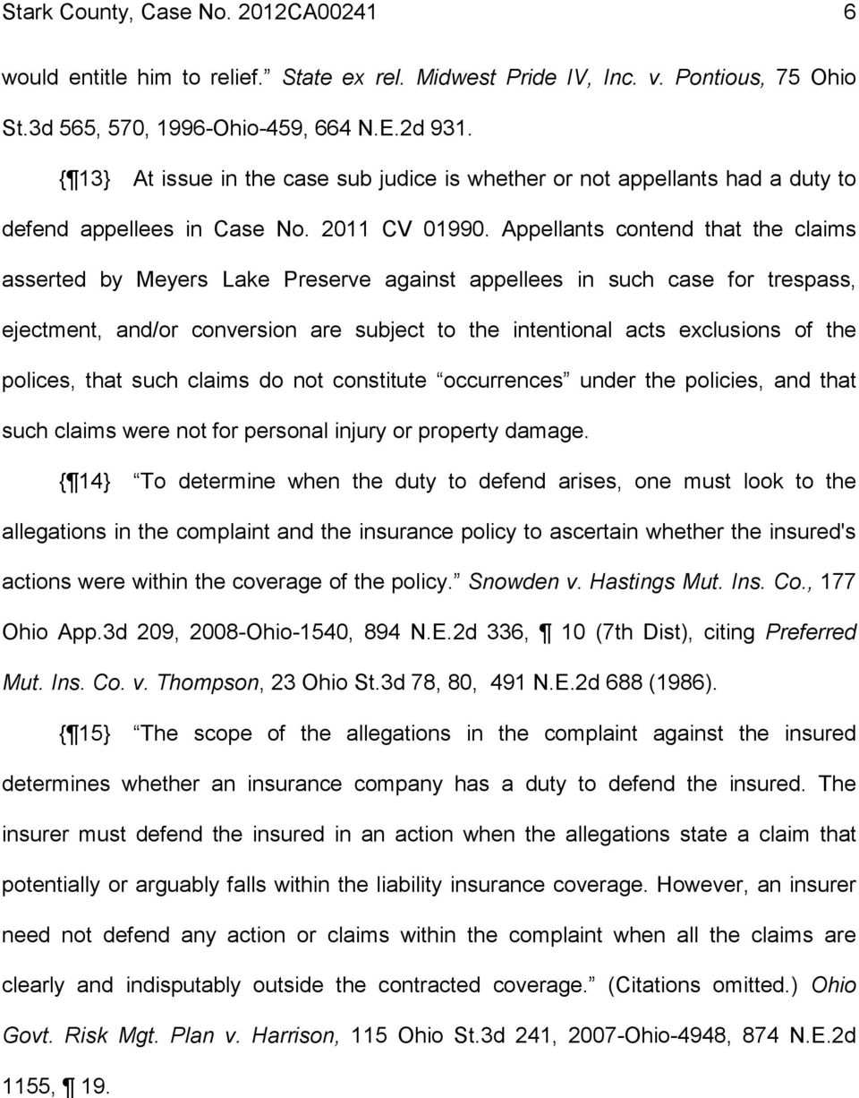 Appellants contend that the claims asserted by Meyers Lake Preserve against appellees in such case for trespass, ejectment, and/or conversion are subject to the intentional acts exclusions of the