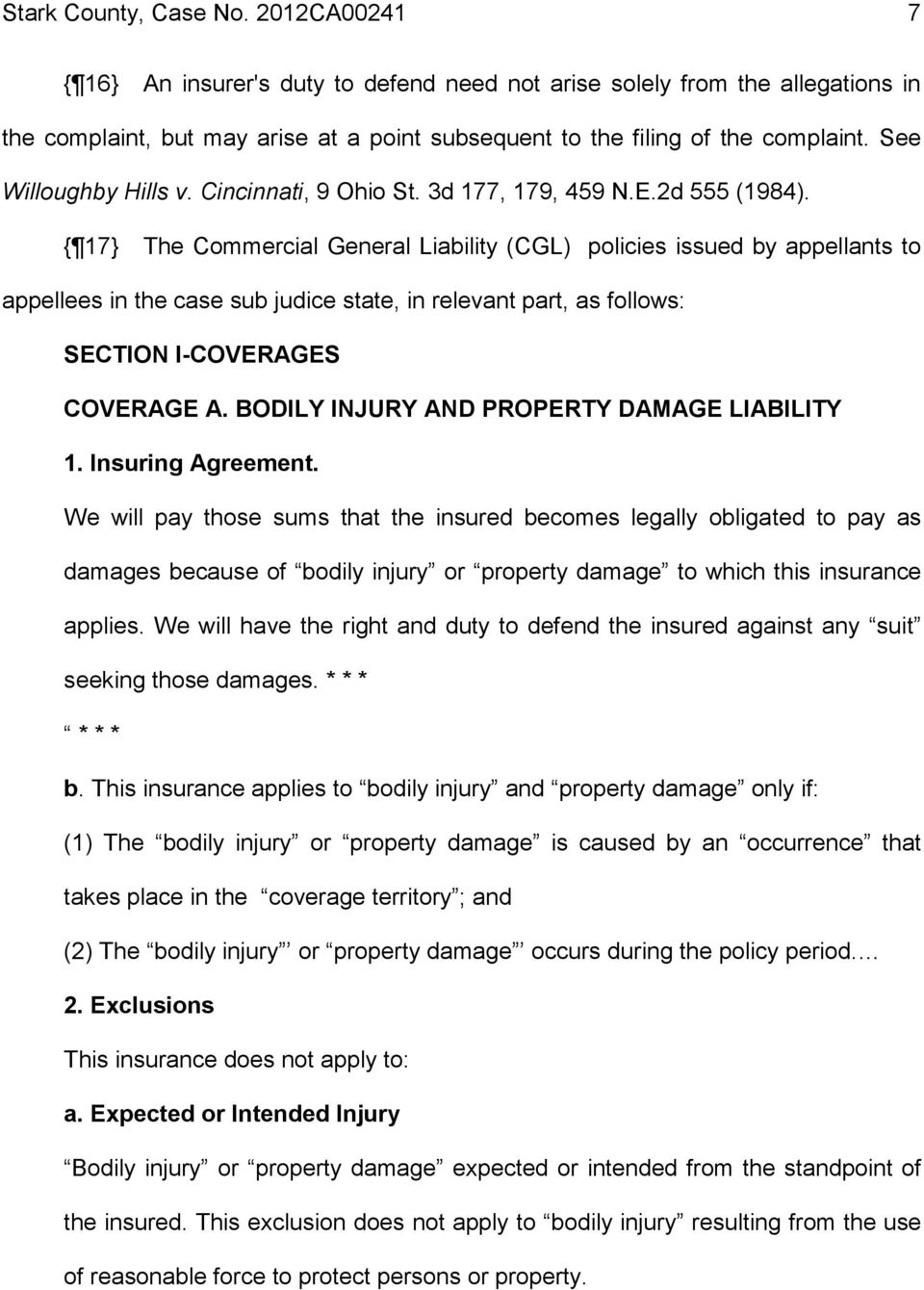 { 17} The Commercial General Liability (CGL) policies issued by appellants to appellees in the case sub judice state, in relevant part, as follows SECTION I-COVERAGES COVERAGE A.