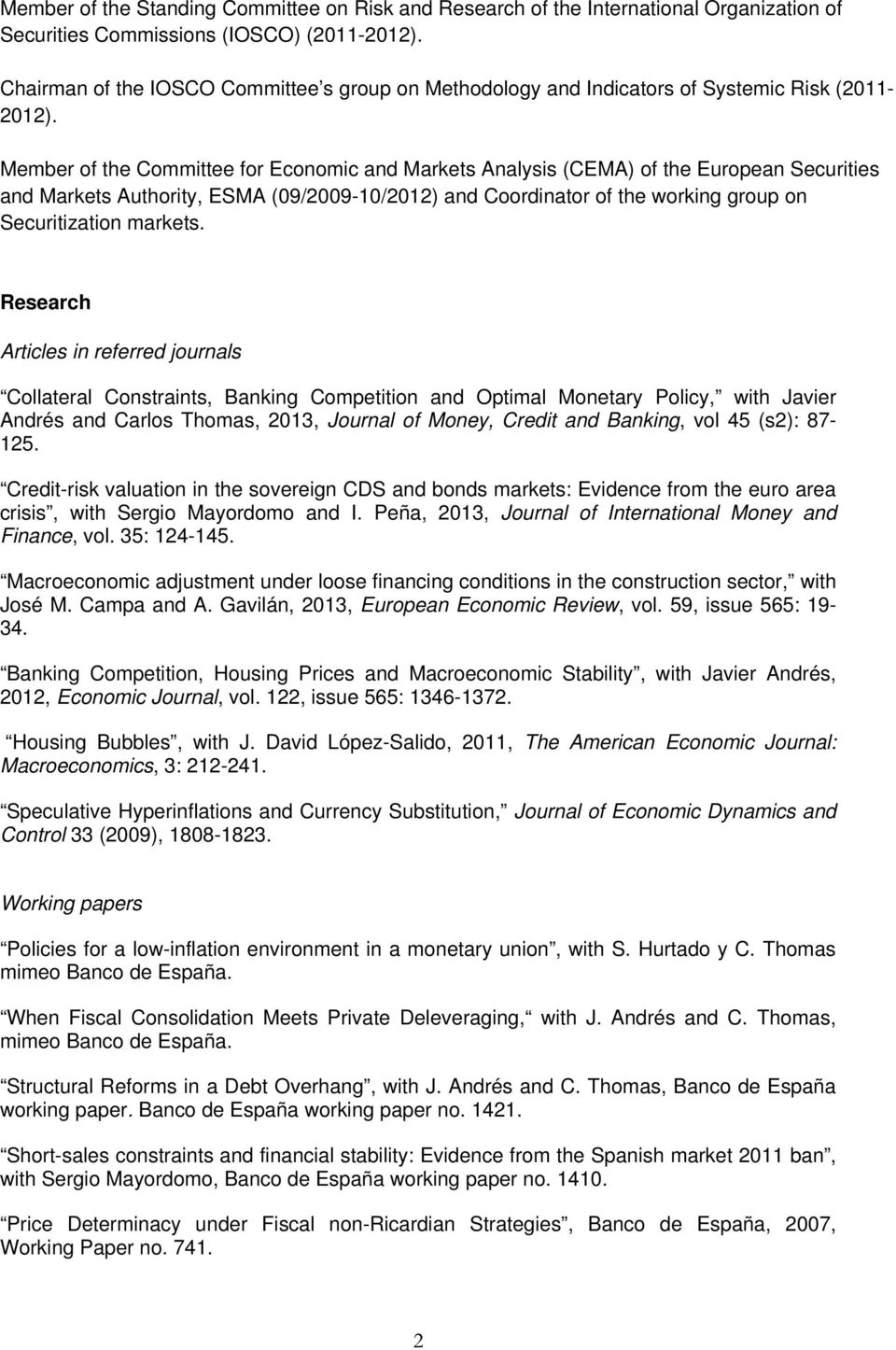 Member of the Committee for Economic and Markets Analysis (CEMA) of the European Securities and Markets Authority, ESMA (09/2009-10/2012) and Coordinator of the working group on Securitization