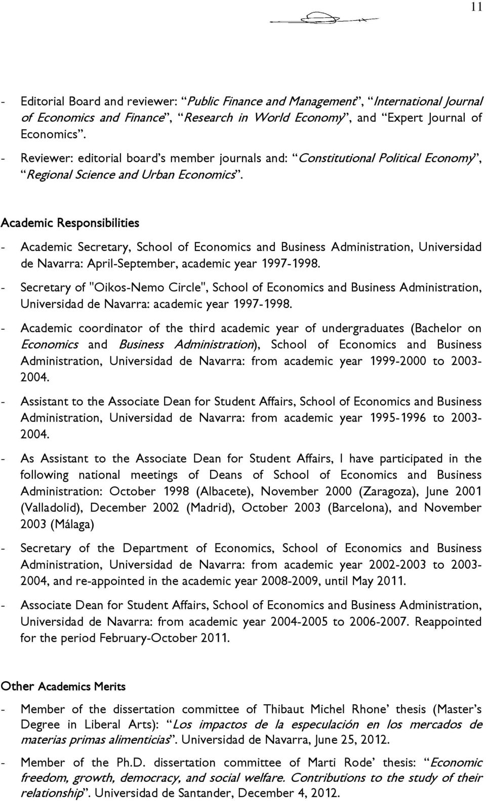Academic Responsibilities - Academic Secretary, School of Economics and Business Administration, Universidad de Navarra: April-September, academic year 1997-1998.