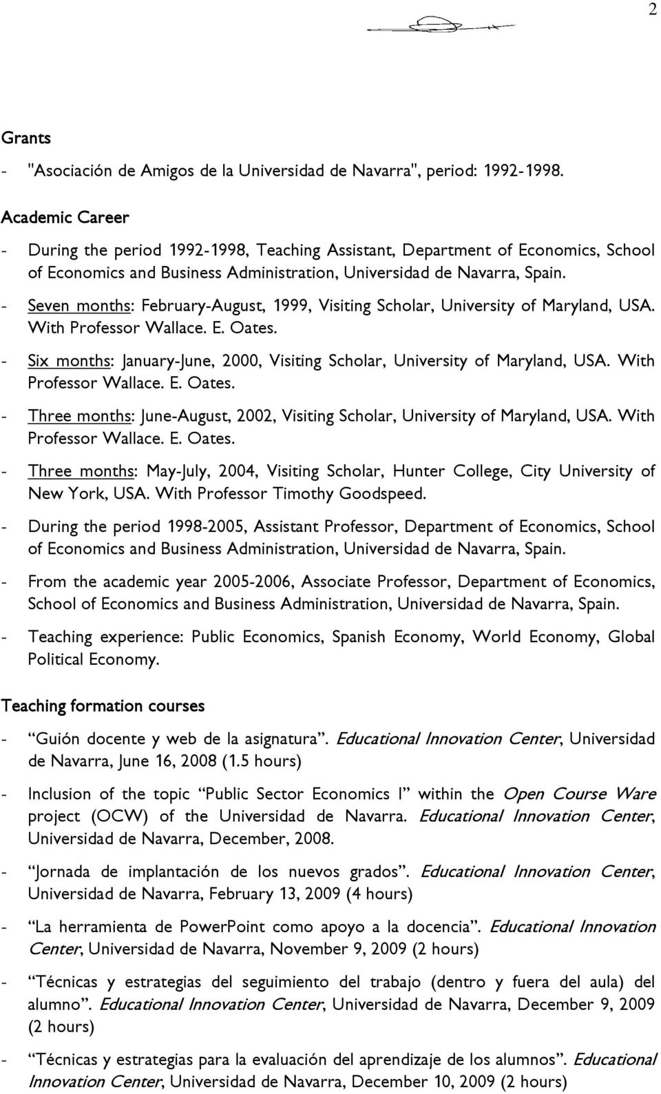 - Seven months: February-August, 1999, Visiting Scholar, University of Maryland, USA. With Professor Wallace. E. Oates. - Six months: January-June, 2000, Visiting Scholar, University of Maryland, USA.