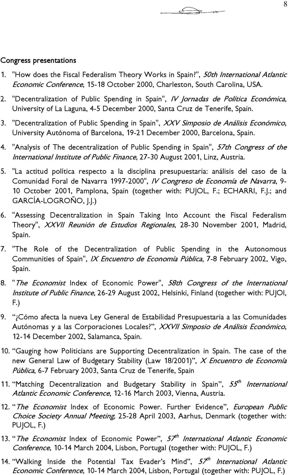 """Decentralization of Public Spending in Spain"", XXV Simposio de Análisis Económico, University Autónoma of Barcelona, 19-21 December 2000, Barcelona, Spain. 4."