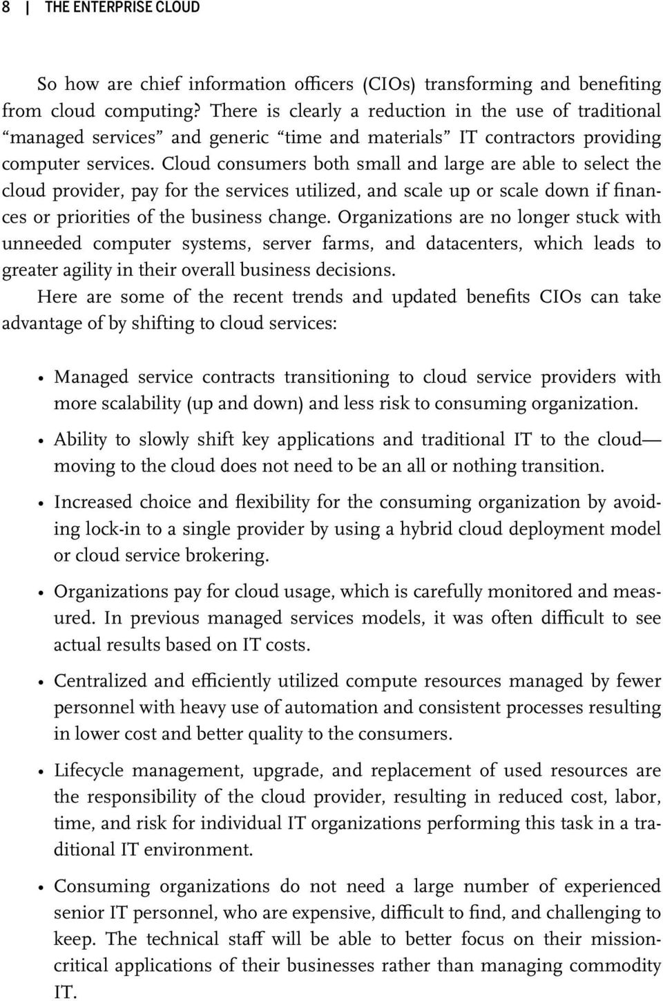 Cloud consumers both small and large are able to select the cloud provider, pay for the services utilized, and scale up or scale down if finances or priorities of the business change.