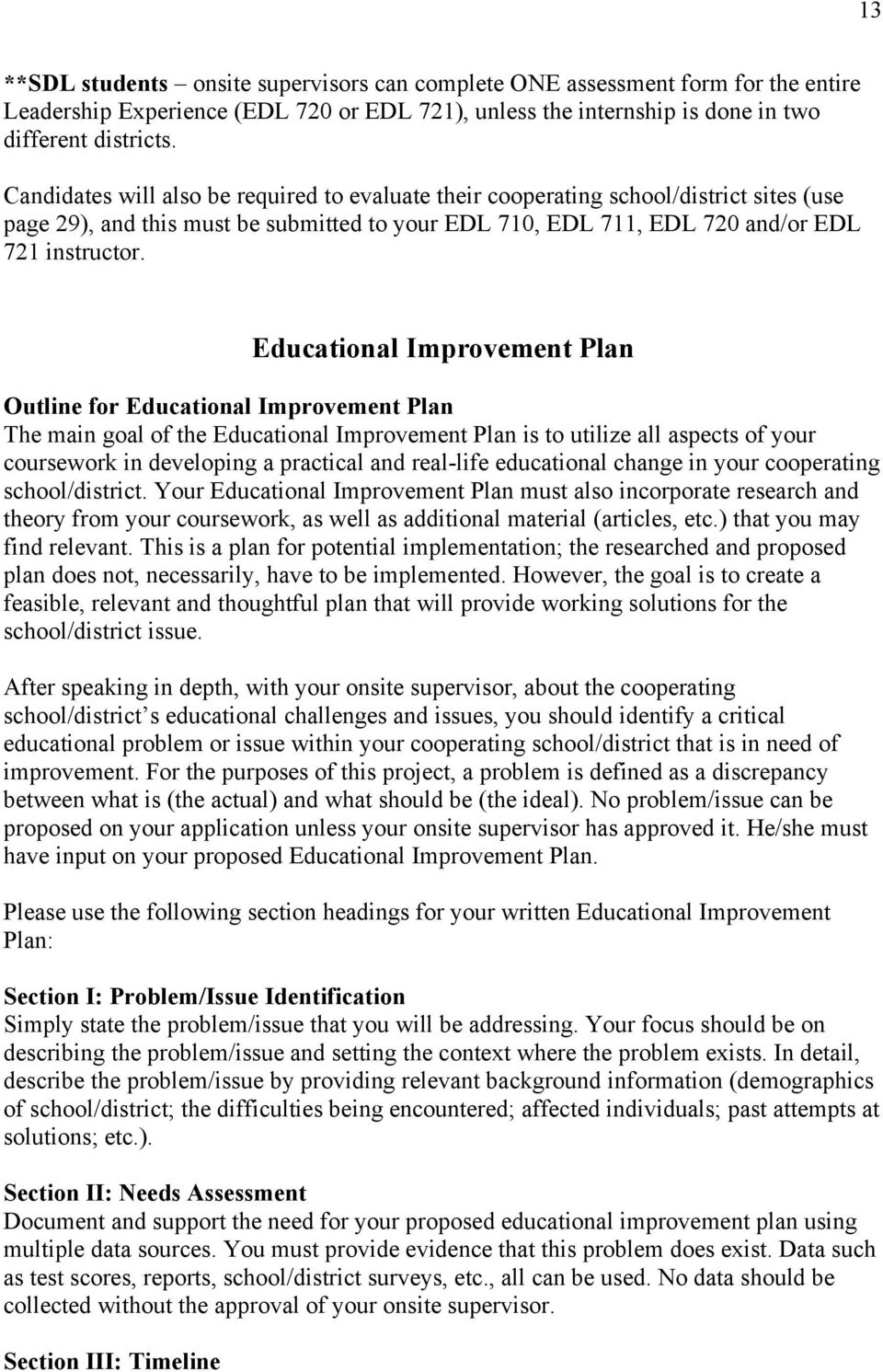 Educational Improvement Plan Outline for Educational Improvement Plan The main goal of the Educational Improvement Plan is to utilize all aspects of your coursework in developing a practical and