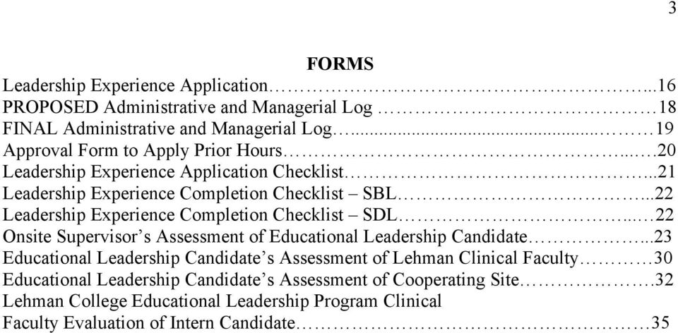 ..22 Leadership Experience Completion Checklist SDL... 22 Onsite Supervisor s Assessment of Educational Leadership Candidate.