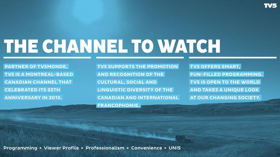 TV5 supports the promotion and recognition of the cultural, social and linguistic diversity of the Canadian