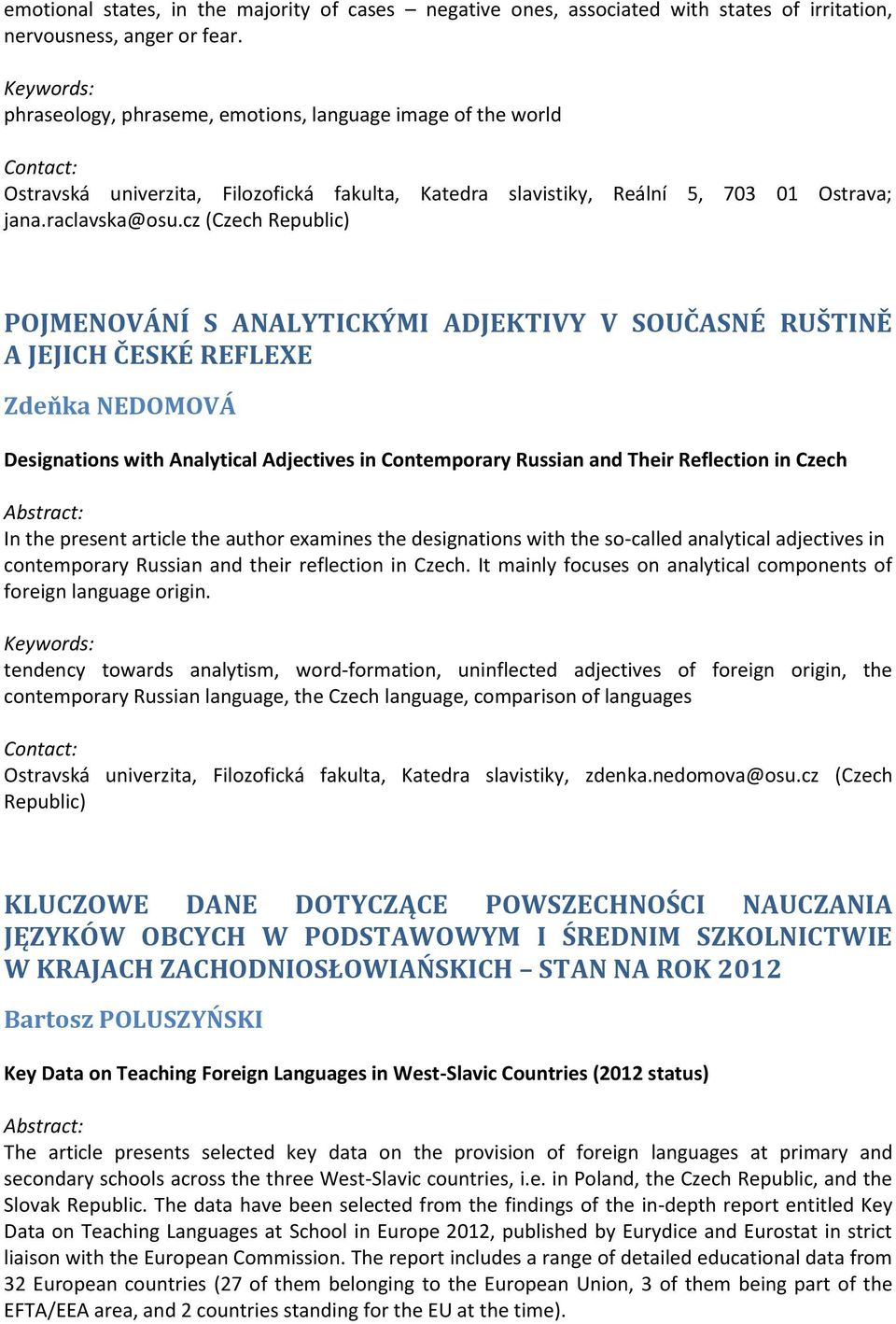 cz (Czech Republic) POJMENOVÁNÍ S ANALYTICKÝMI ADJEKTIVY V SOUČASNÉ RUŠTINĚ A JEJICH ČESKÉ REFLEXE Zdeňka NEDOMOVÁ Designations with Analytical Adjectives in Contemporary Russian and Their Reflection
