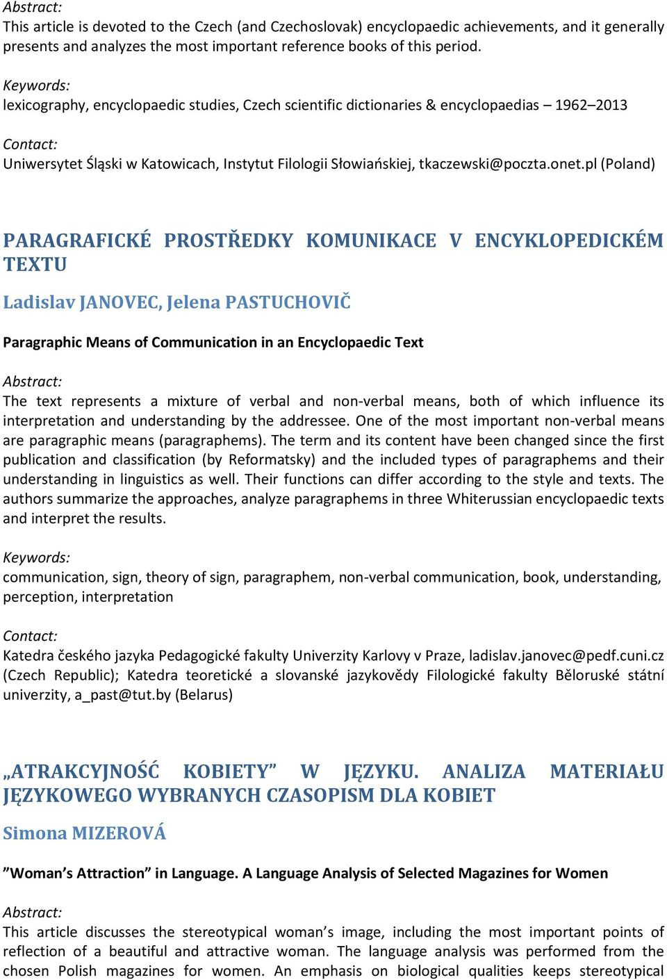 pl (Poland) PARAGRAFICKÉ PROSTŘEDKY KOMUNIKACE V ENCYKLOPEDICKÉM TEXTU Ladislav JANOVEC, Jelena PASTUCHOVIČ Paragraphic Means of Communication in an Encyclopaedic Text The text represents a mixture