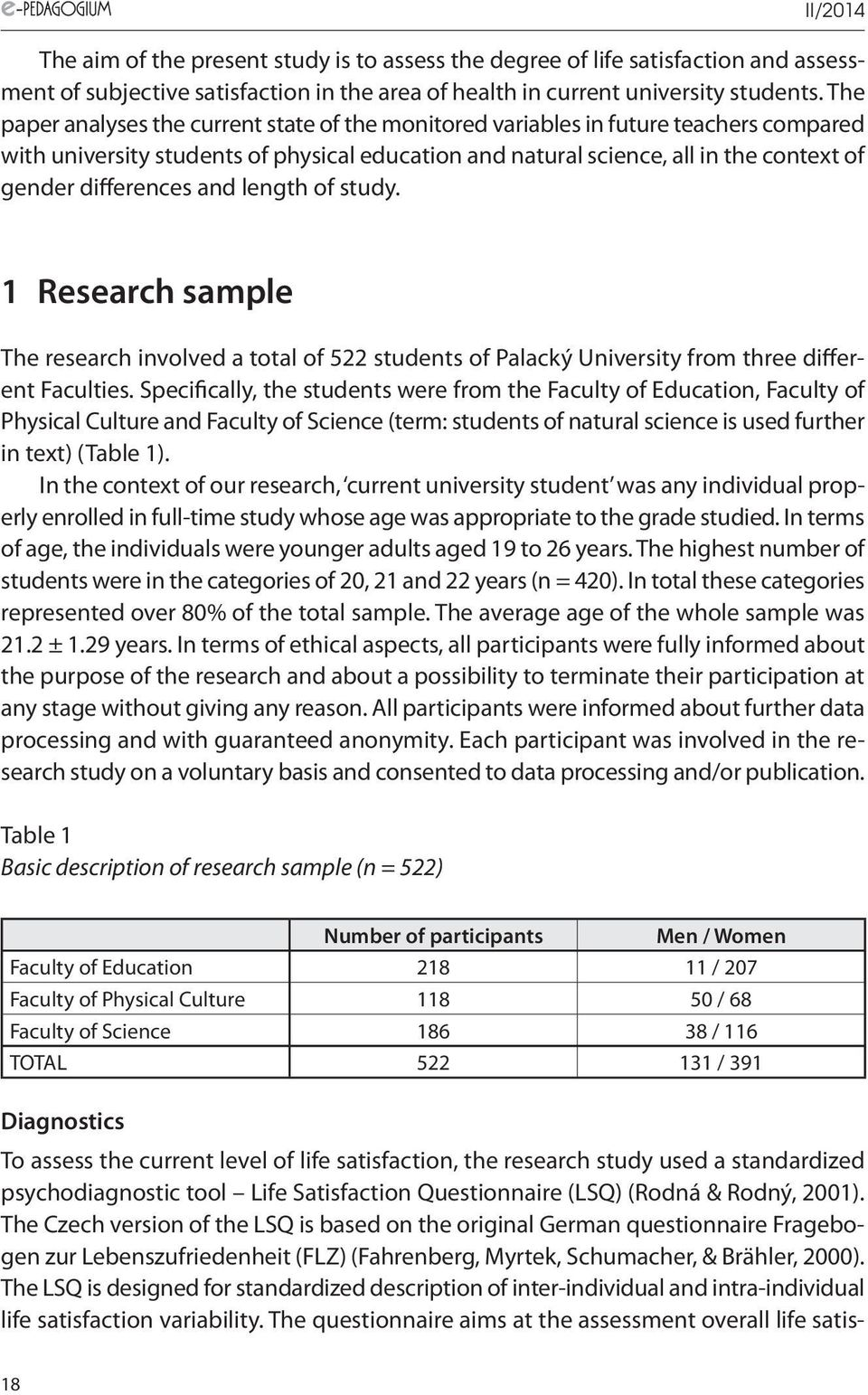 differences and length of study. 1 Research sample The research involved a total of 522 students of Palacký University from three different Faculties.