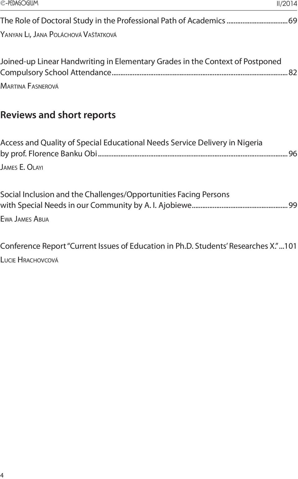 ..82 MARTINA FASNEROVÁ Reviews and short reports Access and Quality of Special Educational Needs Service Delivery in Nigeria by prof. Florence Banku Obi.