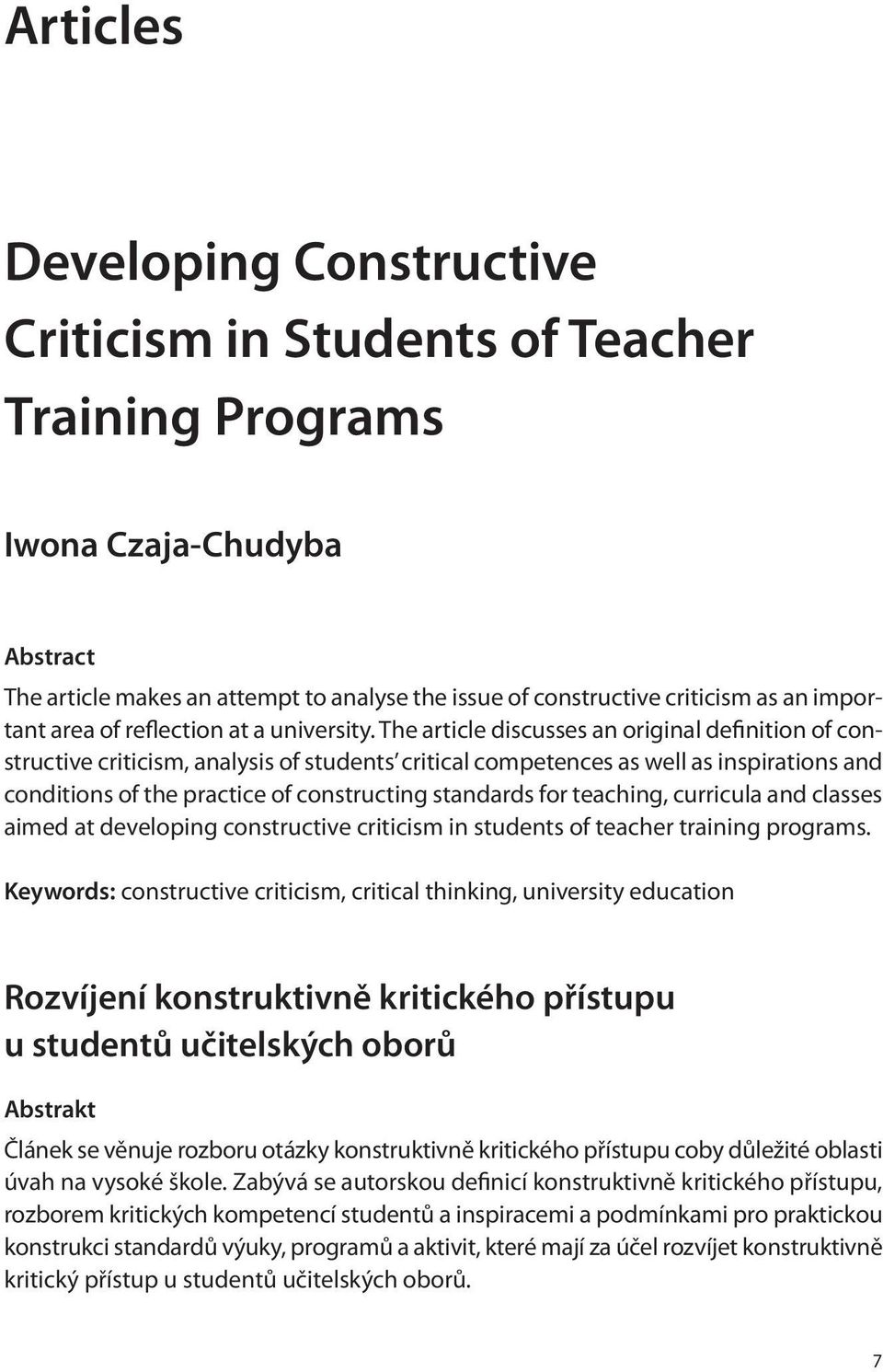 The article discusses an original definition of constructive criticism, analysis of students critical competences as well as inspirations and conditions of the practice of constructing standards for