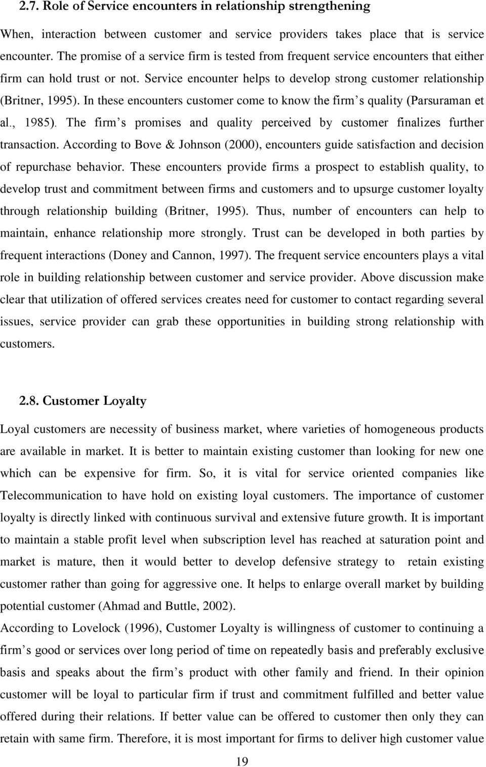 In these encounters customer come to know the firm s quality (Parsuraman et al., 1985). The firm s promises and quality perceived by customer finalizes further transaction.
