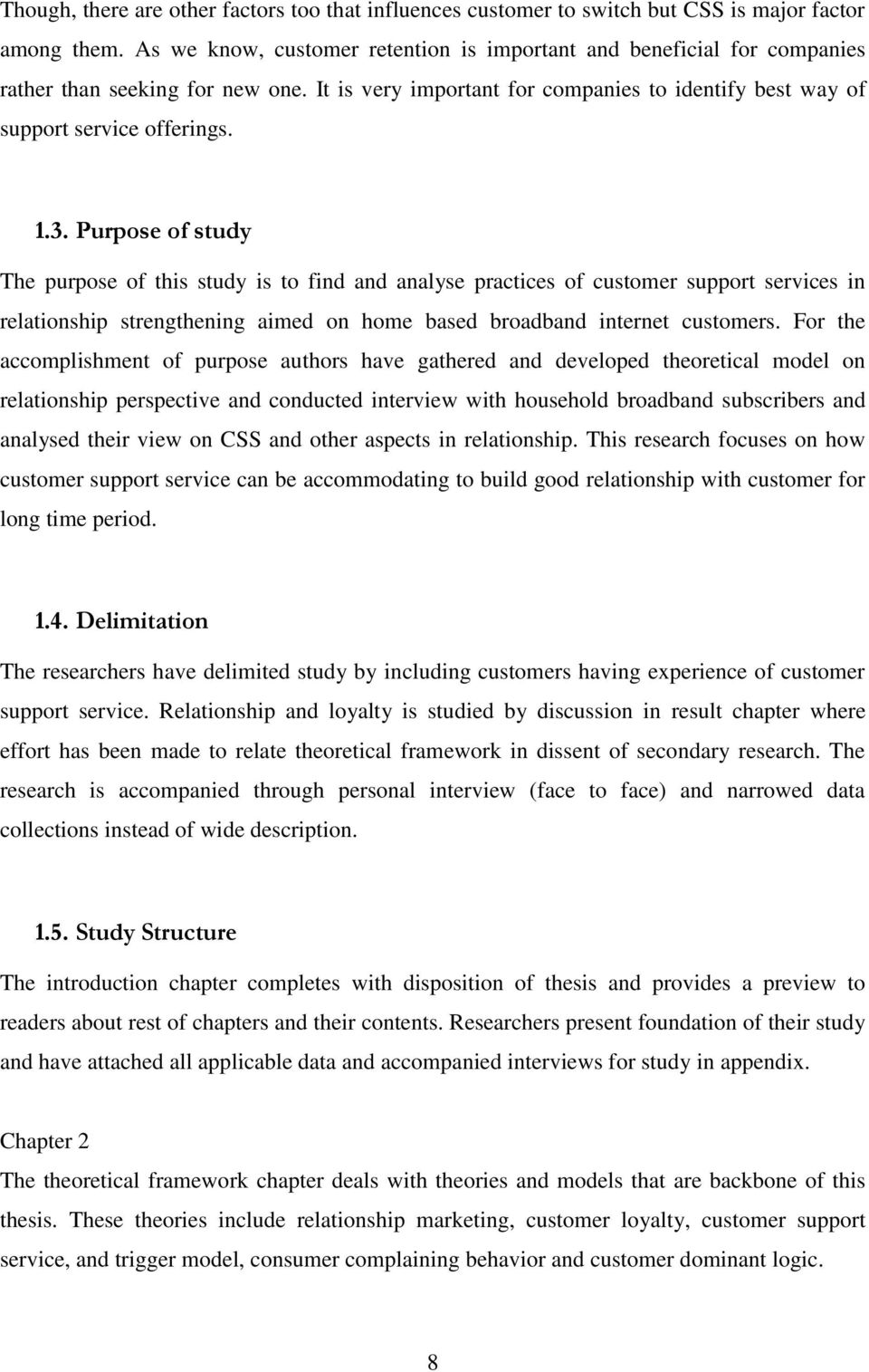 Purpose of study The purpose of this study is to find and analyse practices of customer support services in relationship strengthening aimed on home based broadband internet customers.