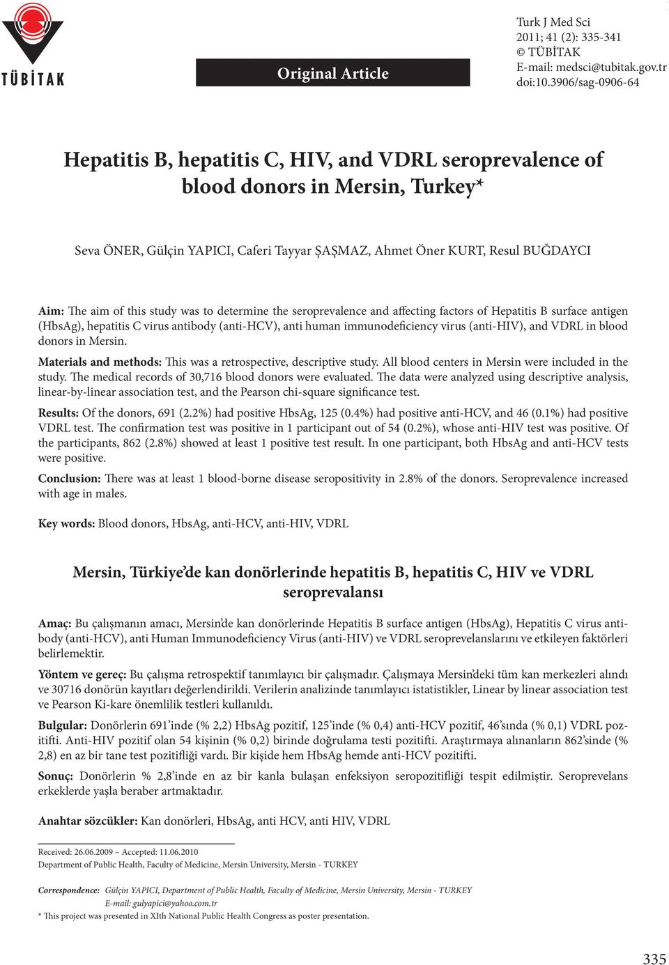 BUĞDAYCI Aim: The aim of this study was to determine the seroprevalence and affecting factors of Hepatitis B surface antigen (HbsAg), hepatitis C virus antibody (anti-hcv), anti human