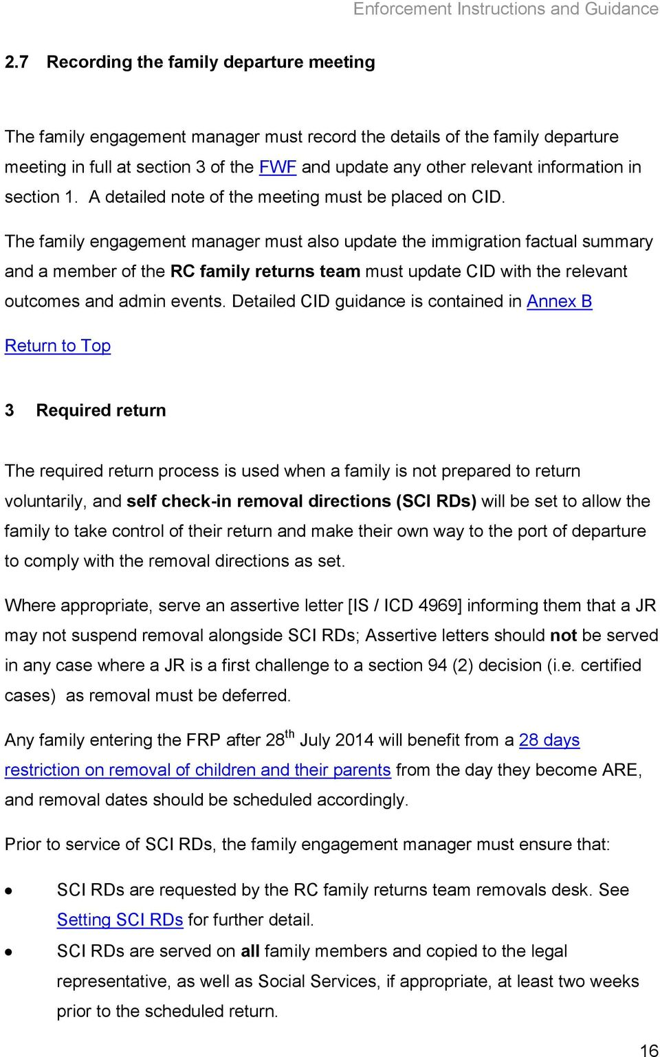 The family engagement manager must also update the immigration factual summary and a member of the RC family returns team must update CID with the relevant outcomes and admin events.