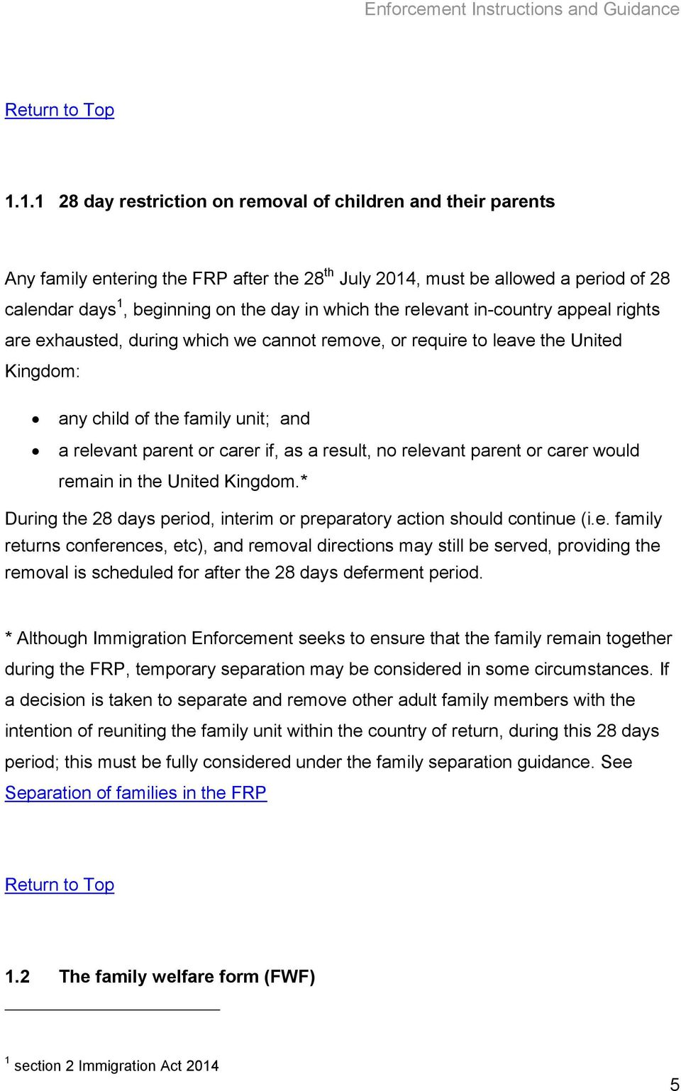 result, no relevant parent or carer would remain in the United Kingdom.* During the 28 days period, interim or preparatory action should continue (i.e. family returns conferences, etc), and removal directions may still be served, providing the removal is scheduled for after the 28 days deferment period.