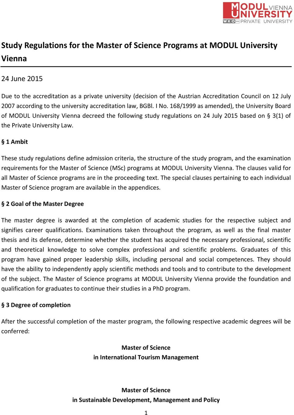 168/1999 as amended), the University Board of MODUL University Vienna decreed the following study regulations on 24 July 2015 based on 3(1) of the Private University Law.