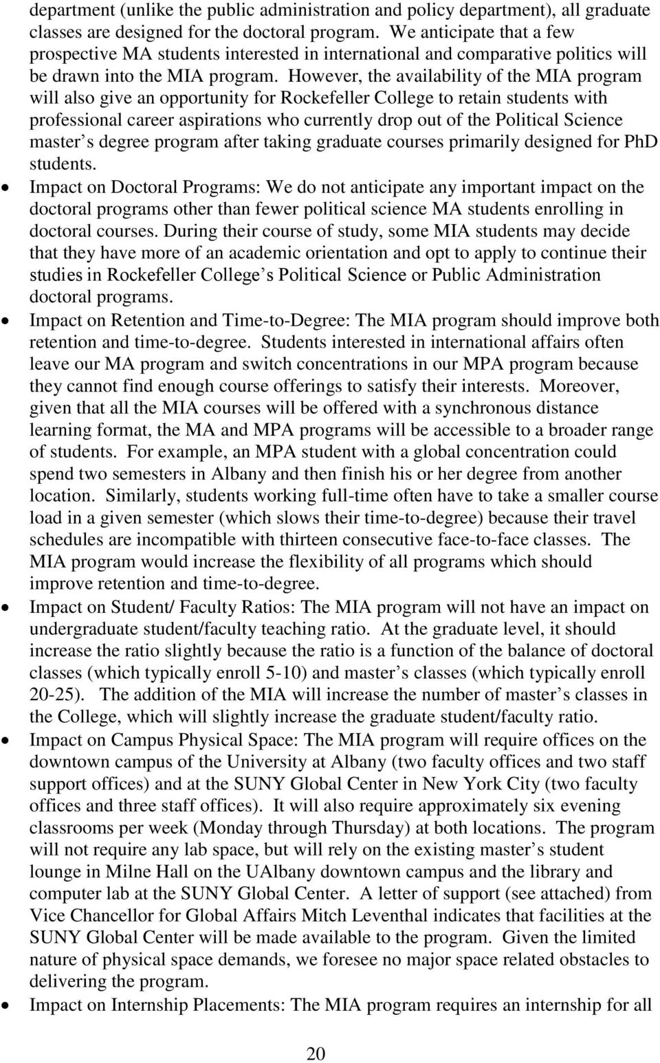 However, the availability of the MIA program will also give an opportunity for Rockefeller College to retain students with professional career aspirations who currently drop out of the Political