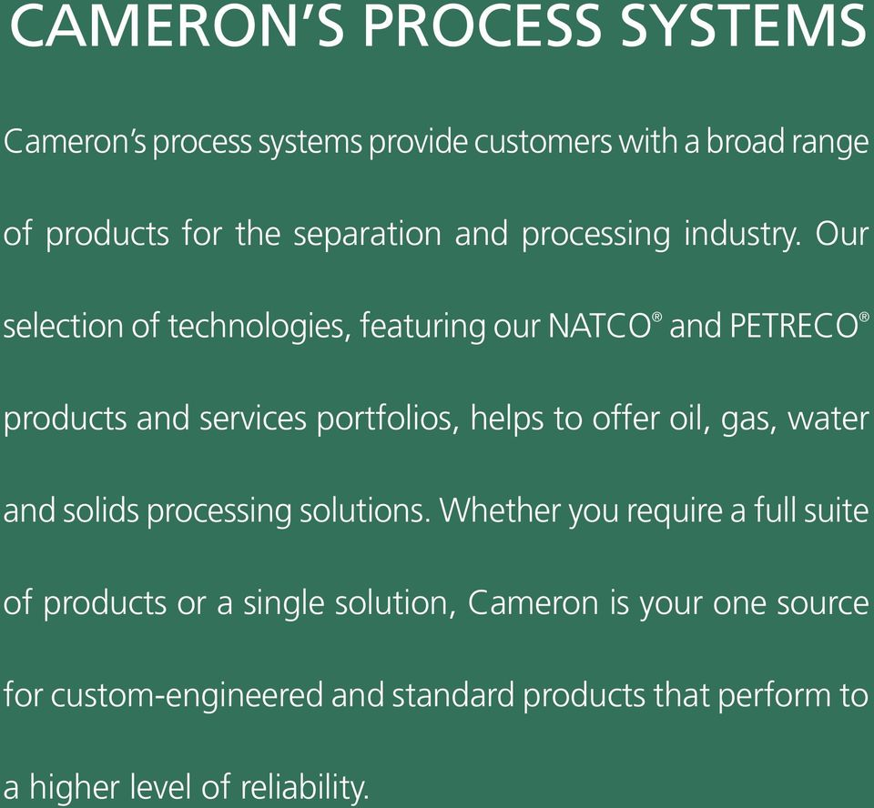 Our selection of technologies, featuring our NATCO and PETRECO products and services portfolios, helps to offer oil, gas,