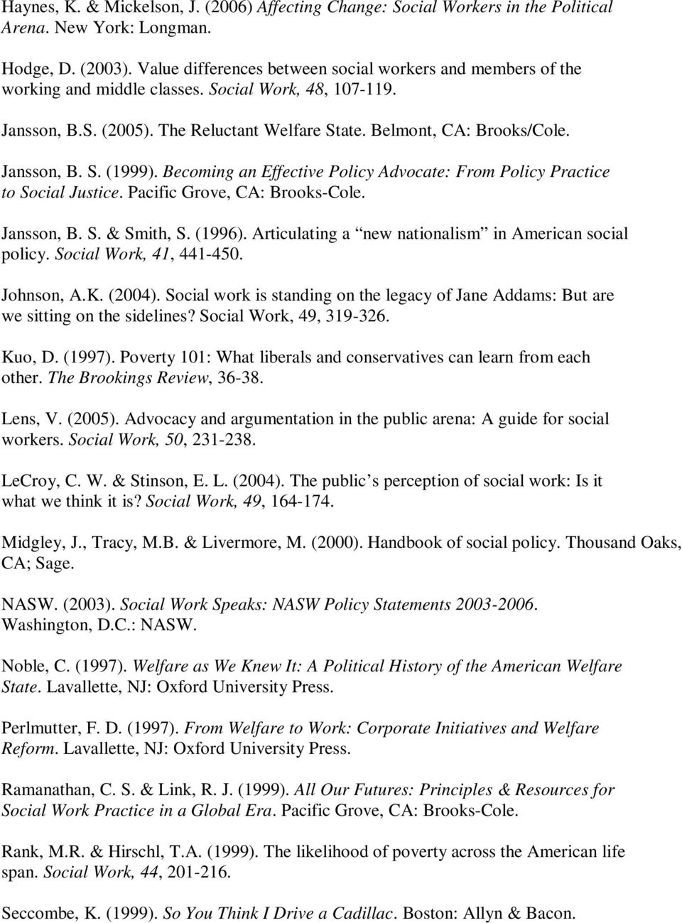 Jansson, B. S. (1999). Becoming an Effective Policy Advocate: From Policy Practice to Social Justice. Pacific Grove, CA: Brooks-Cole. Jansson, B. S. & Smith, S. (1996).
