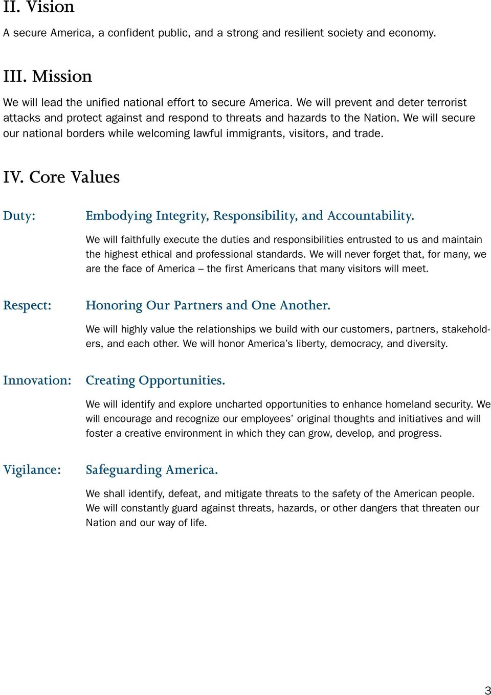 We will secure our national borders while welcoming lawful immigrants, visitors, and trade. IV. Core Values Duty: Embodying Integrity, Responsibility, and Accountability.