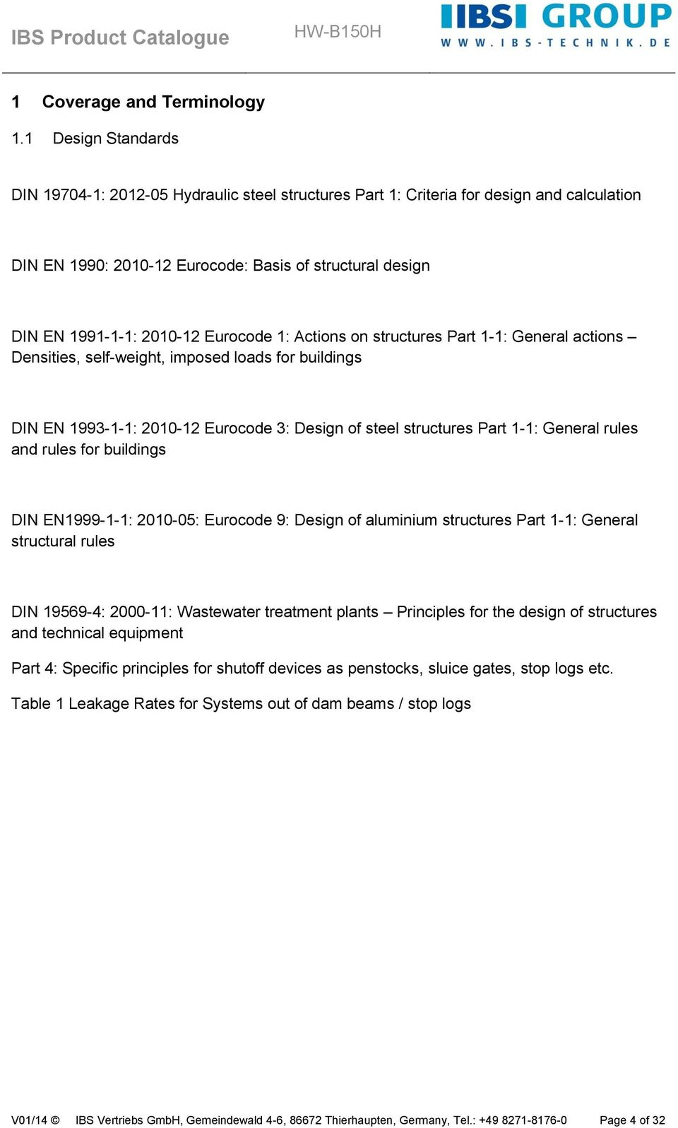 Eurocode 1: Actions on structures Part 1-1: General actions Densities, self-weight, imposed loads for buildings DIN EN 1993-1-1: 2010-12 Eurocode 3: Design of steel structures Part 1-1: General rules