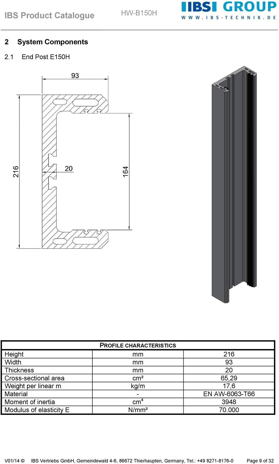 Cross-sectional area cm² 65,29 Weight per linear m kg/m 17,6 Material - EN AW-6063-T66