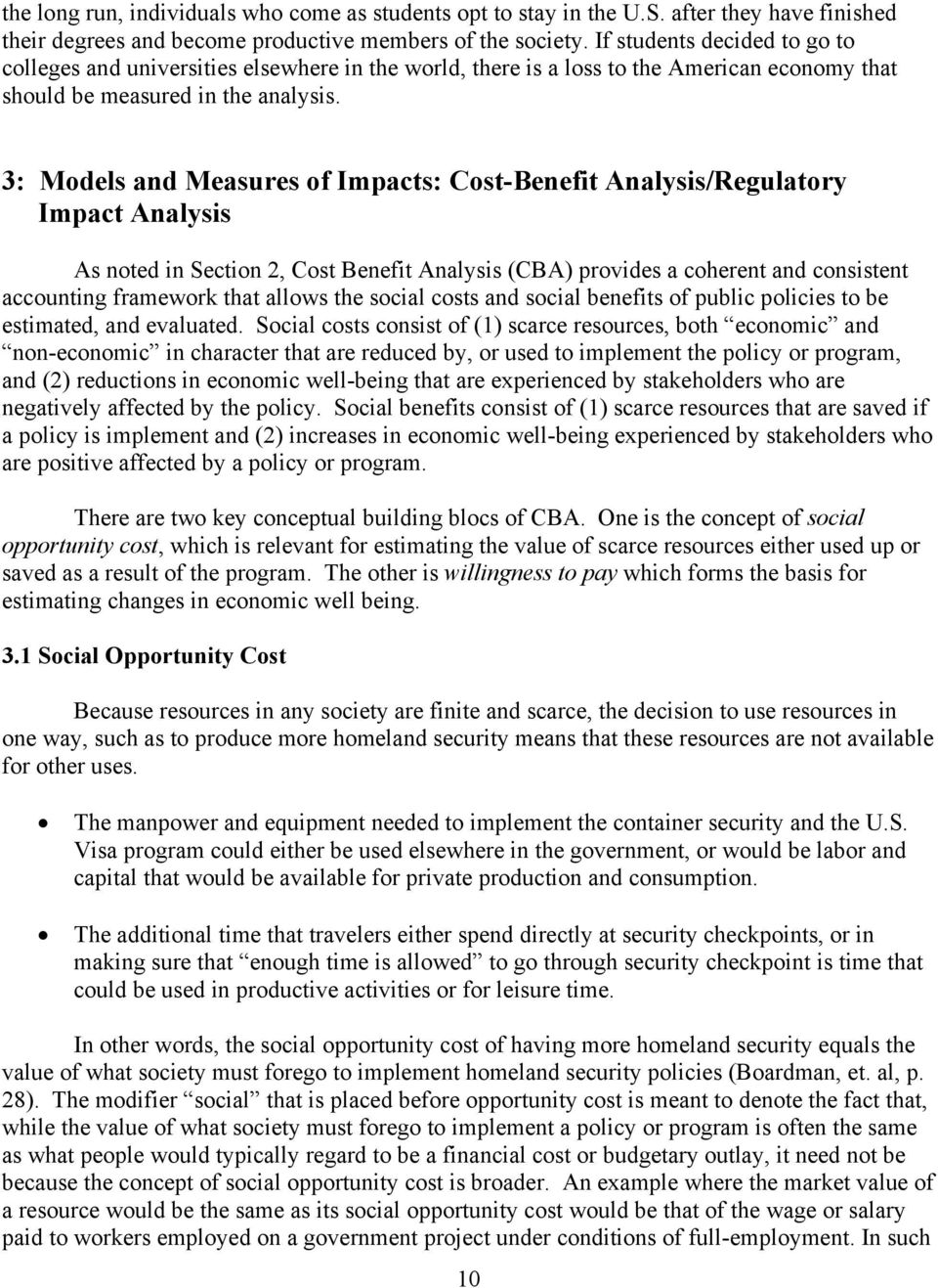 3: Models and Measures of Impacts: Cost-Benefit Analysis/Regulatory Impact Analysis As noted in Section 2, Cost Benefit Analysis (CBA) provides a coherent and consistent accounting framework that