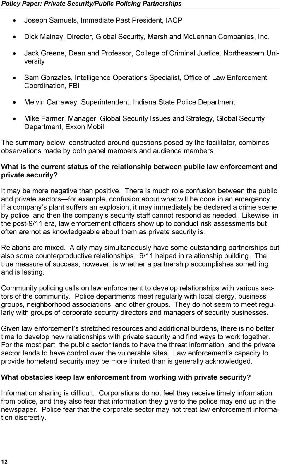 Superintendent, Indiana State Police Department Mike Farmer, Manager, Global Security Issues and Strategy, Global Security Department, Exxon Mobil The summary below, constructed around questions