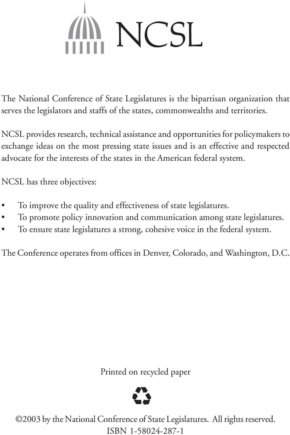 interests of the states in the American federal system. NCSL has three objectives: To improve the quality and effectiveness of state legislatures.