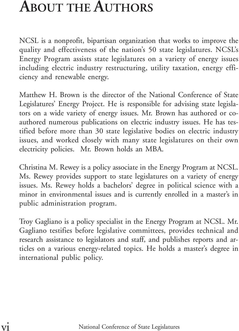 Brown is the director of the National Conference of State Legislatures Energy Project. He is responsible for advising state legislators on a wide variety of energy issues. Mr.