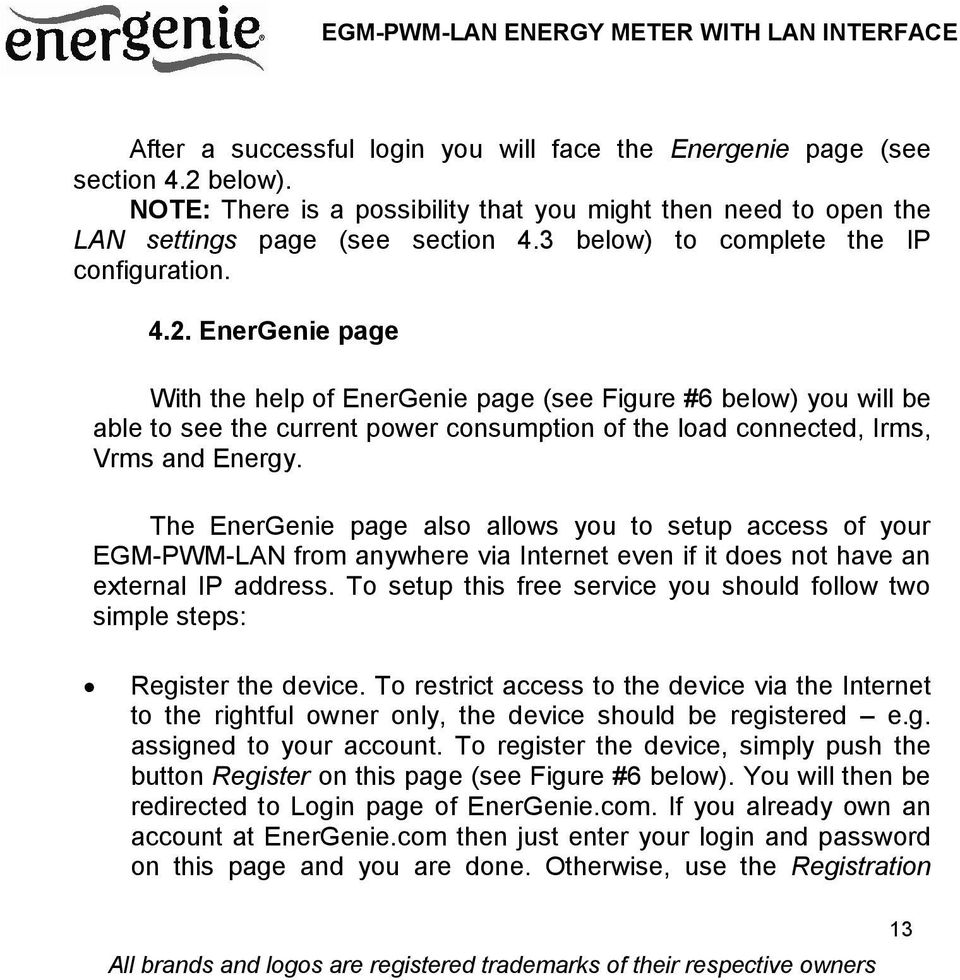 EnerGenie page With the help of EnerGenie page (see Figure #6 below) you will be able to see the current power consumption of the load connected, Irms, Vrms and Energy.