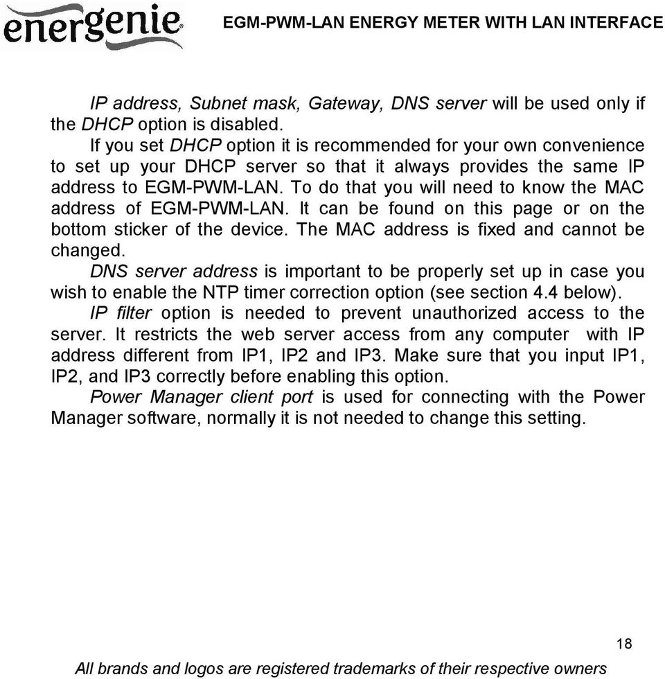 To do that you will need to know the MAC address of EGM-PWM-LAN. It can be found on this page or on the bottom sticker of the device. The MAC address is fixed and cannot be changed.