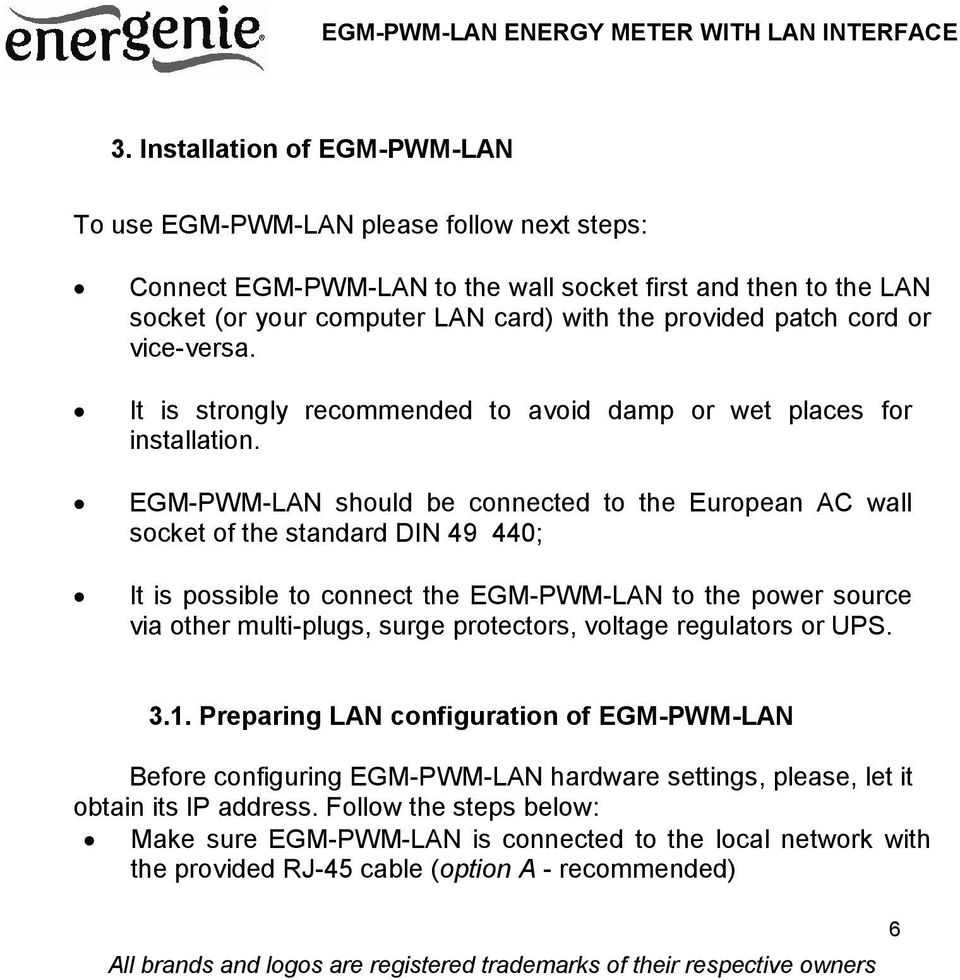 EGM-PWM-LAN should be connected to the European AC wall socket of the standard DIN 49 440; It is possible to connect the EGM-PWM-LAN to the power source via other multi-plugs, surge protectors,