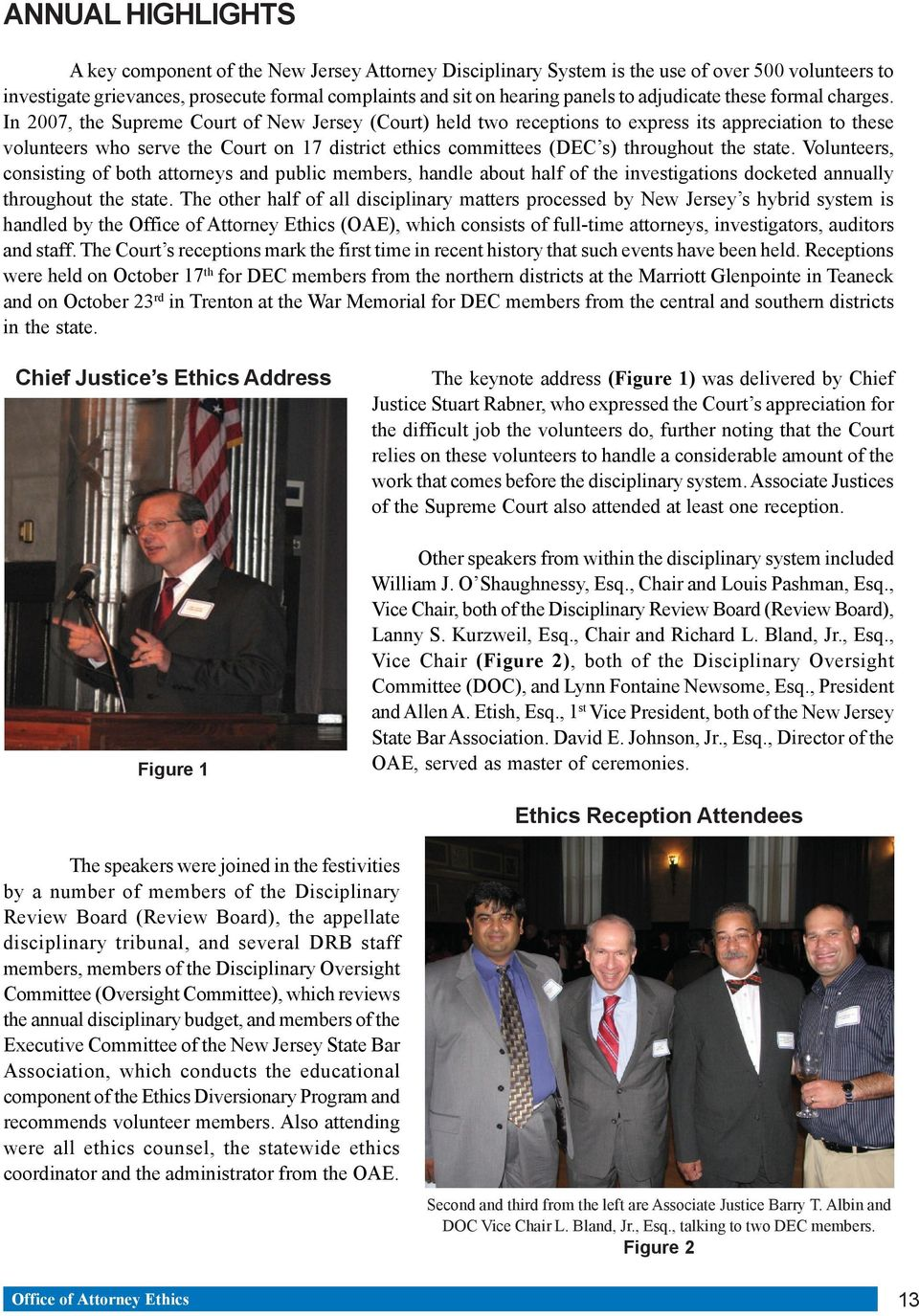 In 2007, the Supreme Court of New Jersey (Court) held two receptions to express its appreciation to these volunteers who serve the Court on 17 district ethics committees (DEC s) throughout the state.