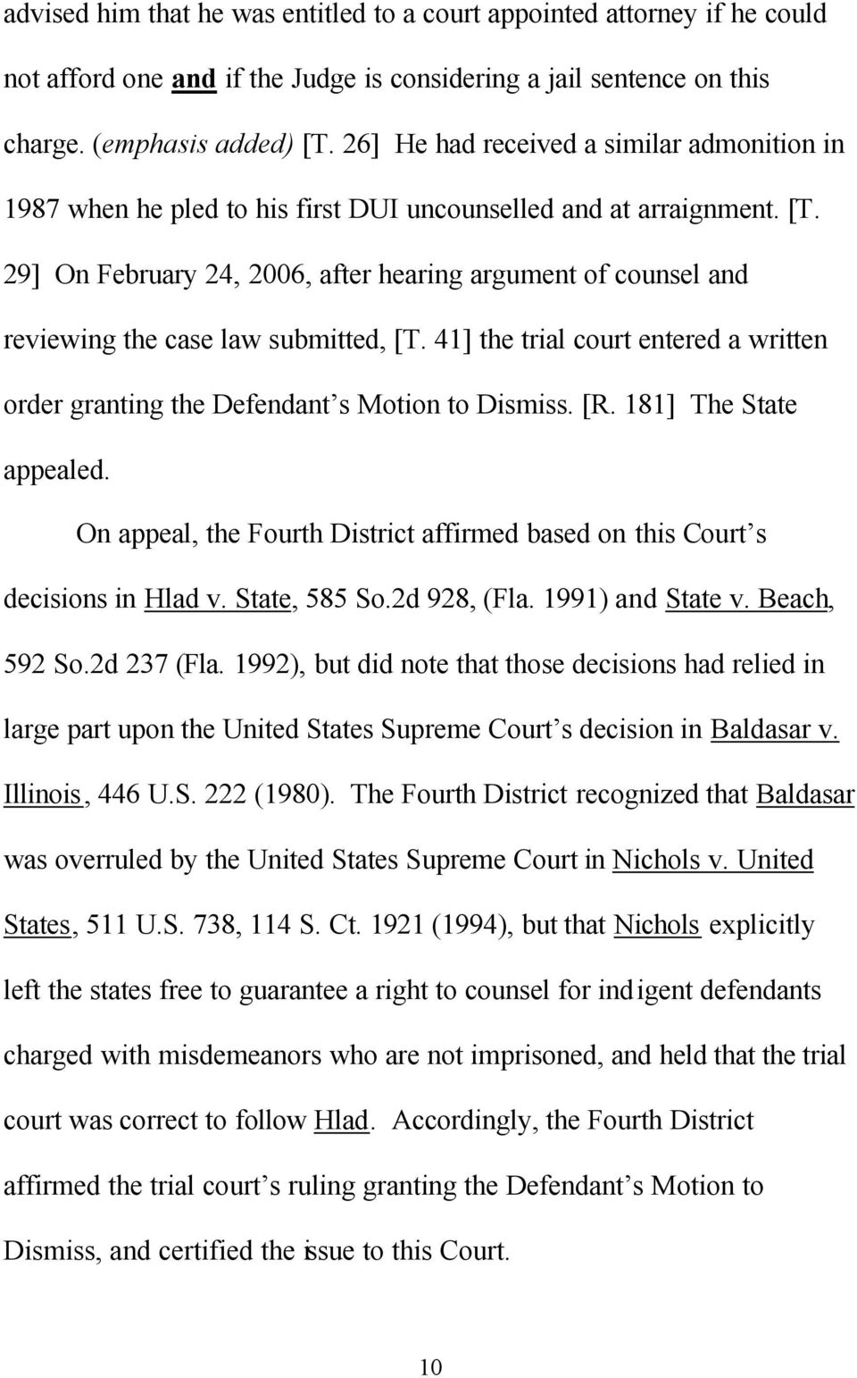 29] On February 24, 2006, after hearing argument of counsel and reviewing the case law submitted, [T. 41] the trial court entered a written order granting the Defendant s Motion to Dismiss. [R.