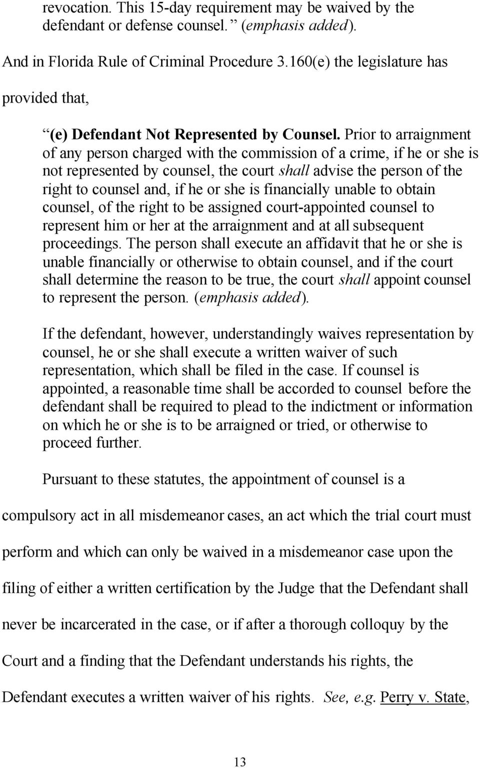 Prior to arraignment of any person charged with the commission of a crime, if he or she is not represented by counsel, the court shall advise the person of the right to counsel and, if he or she is