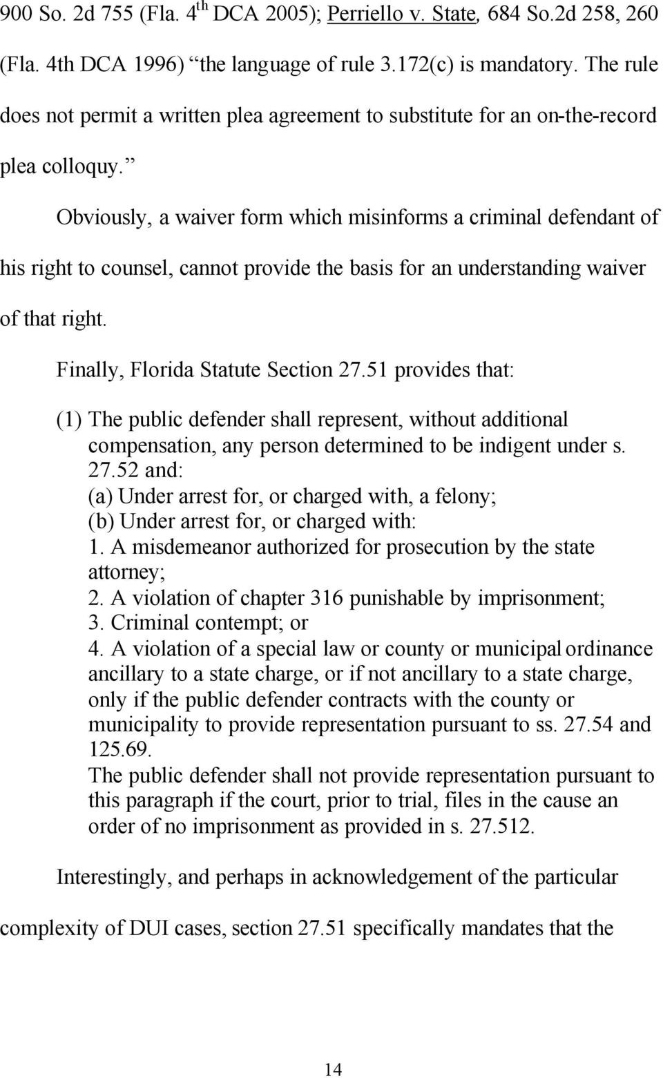 Obviously, a waiver form which misinforms a criminal defendant of his right to counsel, cannot provide the basis for an understanding waiver of that right. Finally, Florida Statute Section 27.