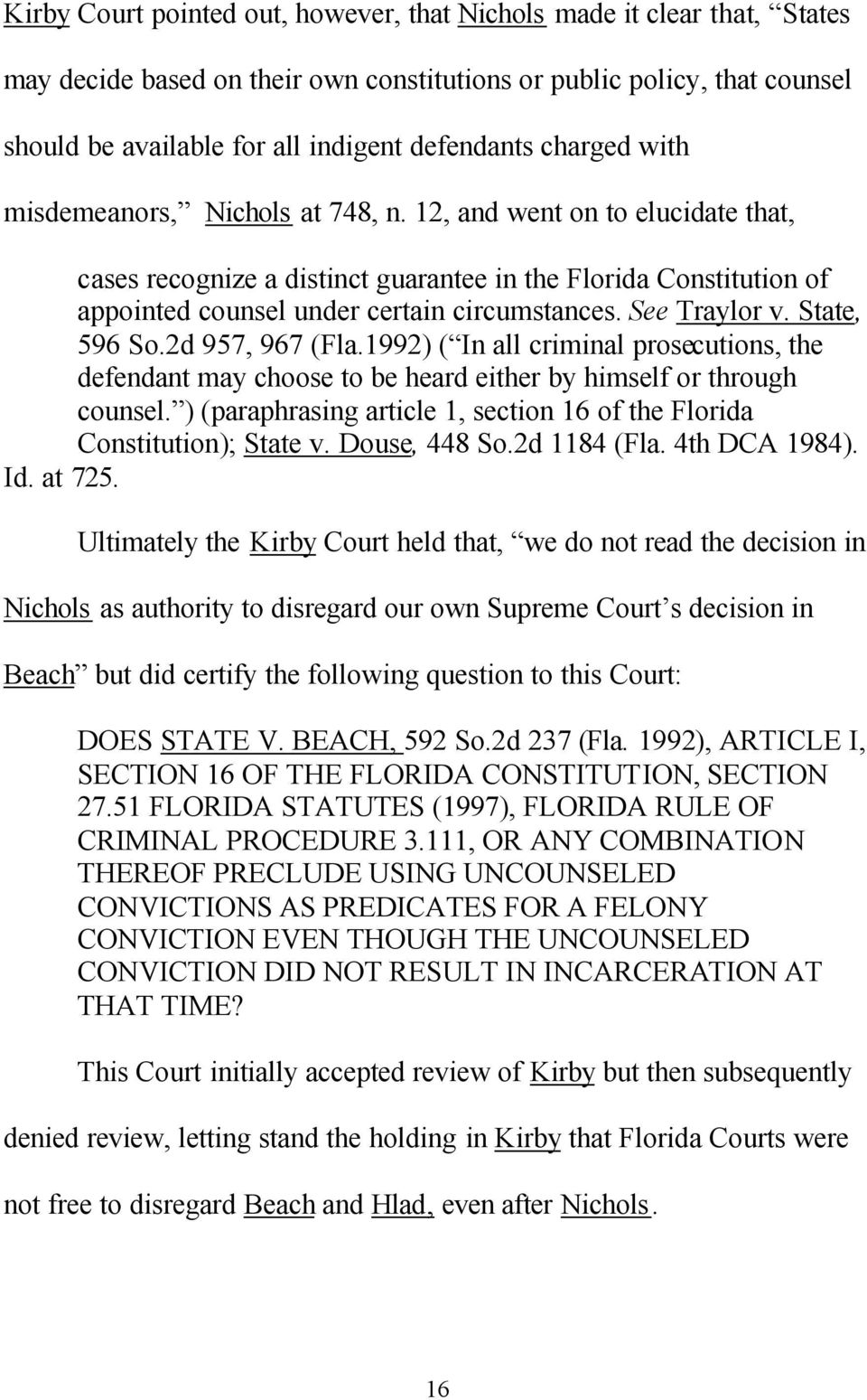 See Traylor v. State, 596 So.2d 957, 967 (Fla.1992) ( In all criminal prosecutions, the defendant may choose to be heard either by himself or through counsel.
