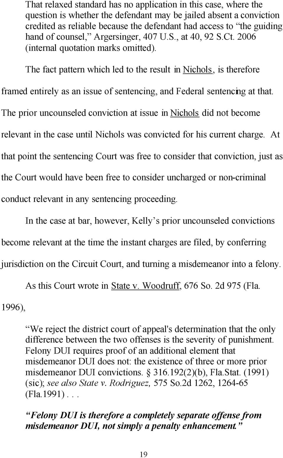 The fact pattern which led to the result in Nichols, is therefore framed entirely as an issue of sentencing, and Federal sentencing at that.