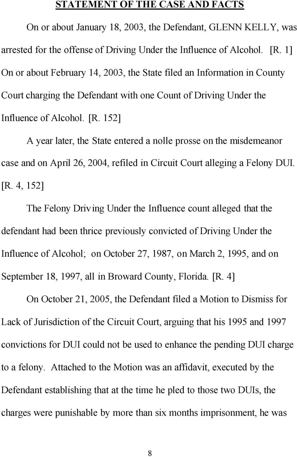 152] A year later, the State entered a nolle prosse on the misdemeanor case and on April 26, 2004, refiled in Circuit Court alleging a Felony DUI. [R.