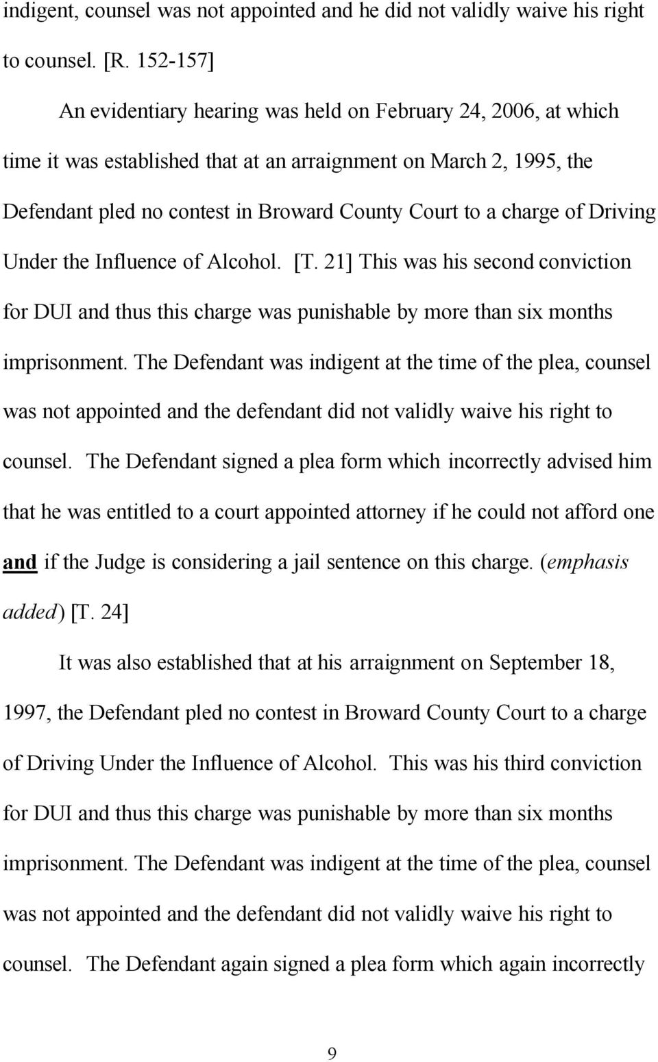 charge of Driving Under the Influence of Alcohol. [T. 21] This was his second conviction for DUI and thus this charge was punishable by more than six months imprisonment.